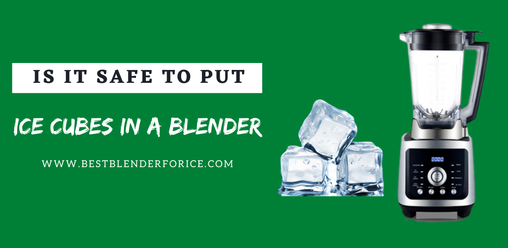 Can You Put Ice Cubes In a Blender?