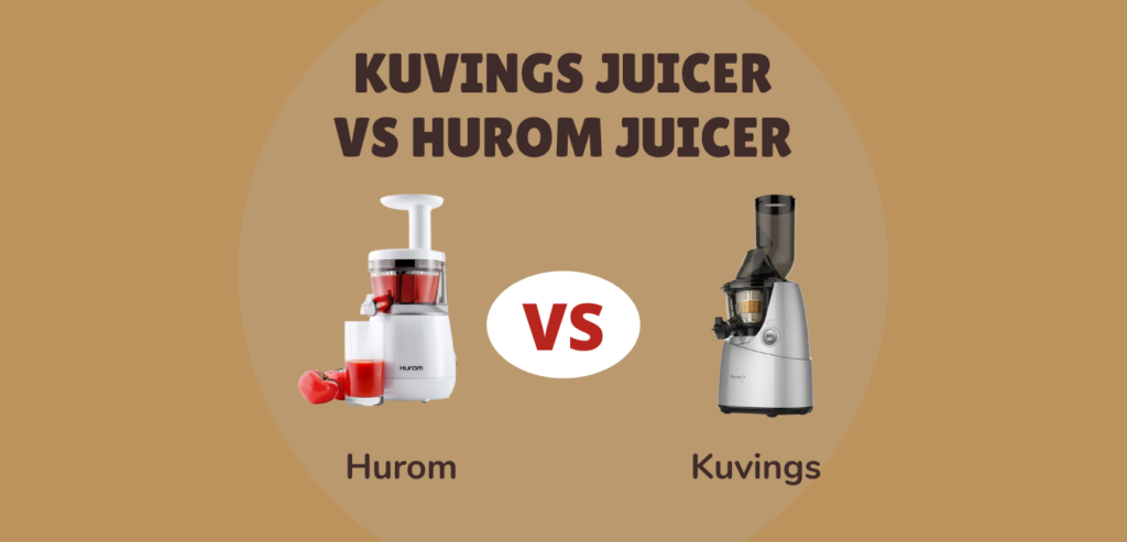 Kuvings Vs. Hurom Which is Better?