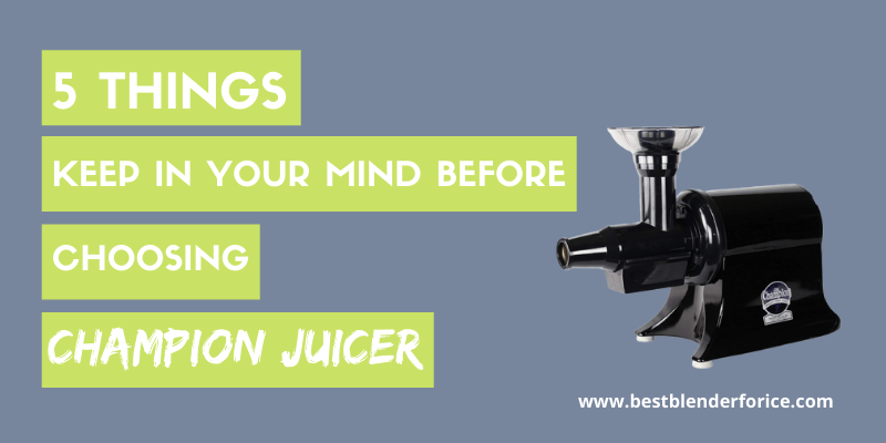 5 Things keep in your mind before buying Champion juicer