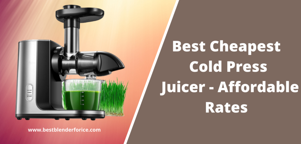 Best Cheapest Cold Press Juicer - Affordable Rates